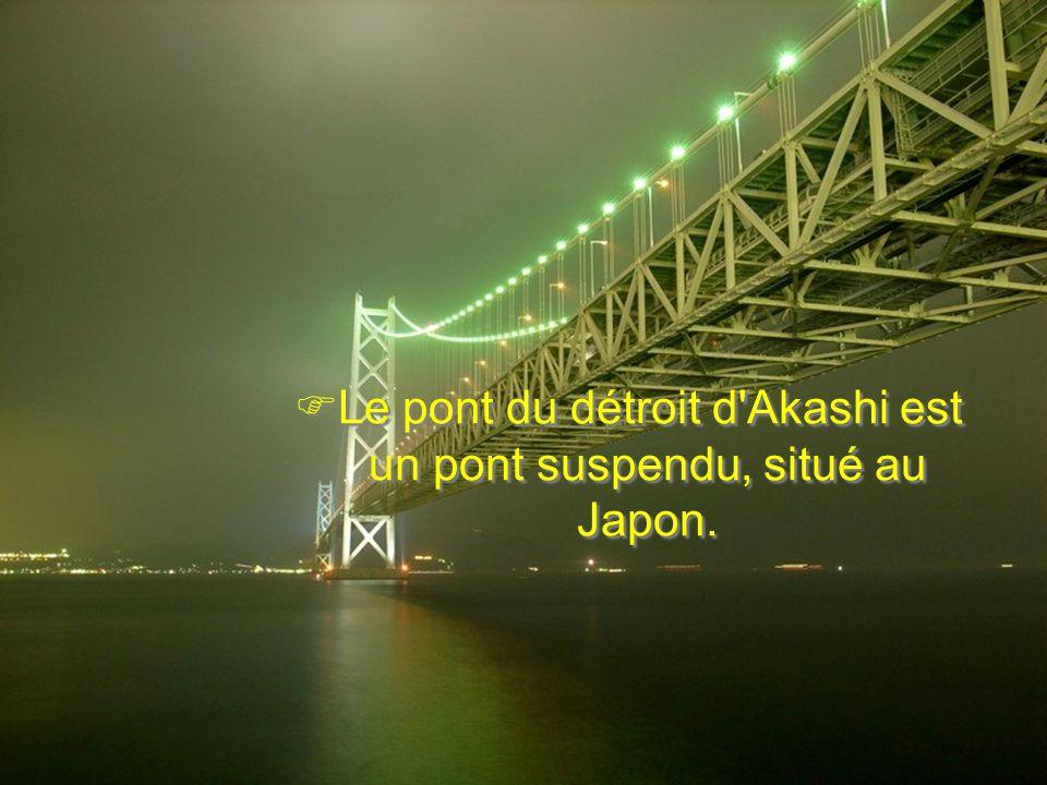 Le pont du détroit d Akashi est un pont suspendu, situé au Japon.