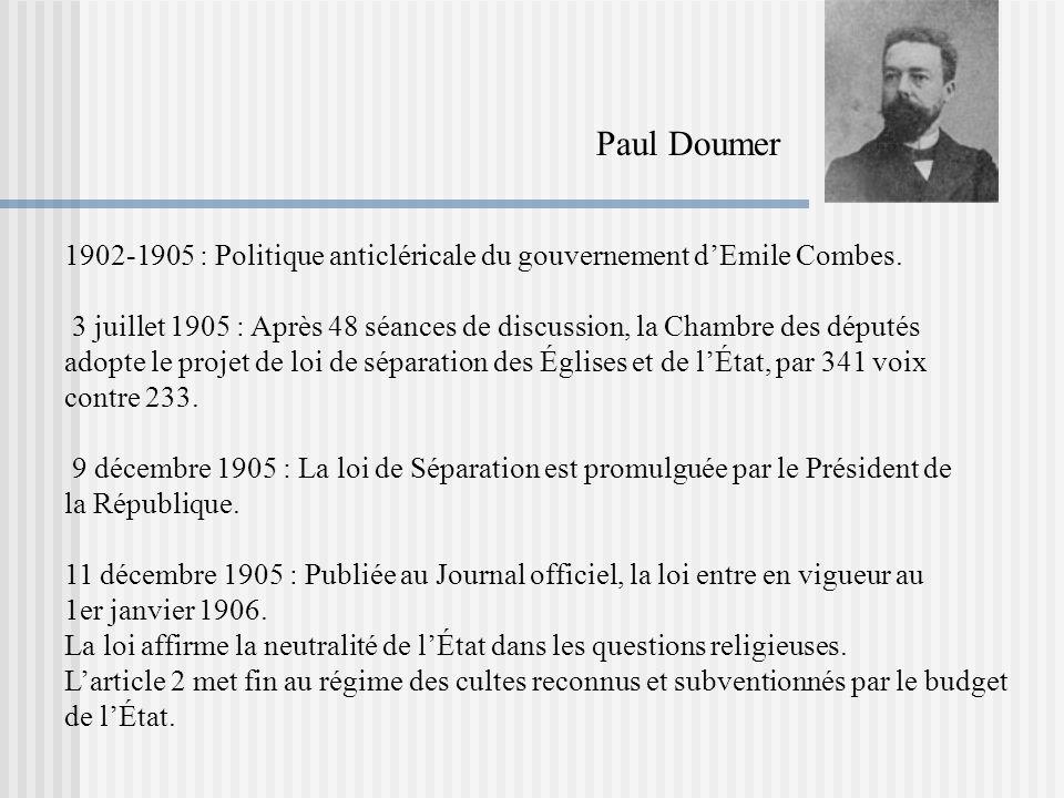 Paul Doumer 1902-1905 : Politique anticléricale du gouvernement d'Emile Combes.