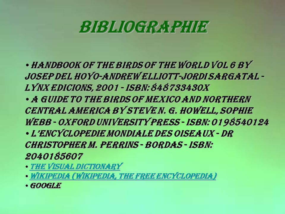 Bibliographie HANDBOOK OF THE BIRDS OF THE WORLD Vol 6 by Josep del Hoyo-Andrew Elliott-Jordi Sargatal - Lynx Edicions, 2001 - ISBN: 848733430X.