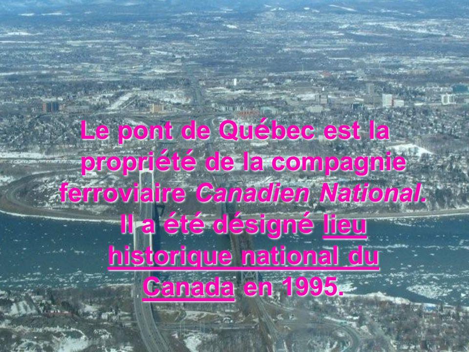 Le pont de Québec est la propriété de la compagnie ferroviaire Canadien National.