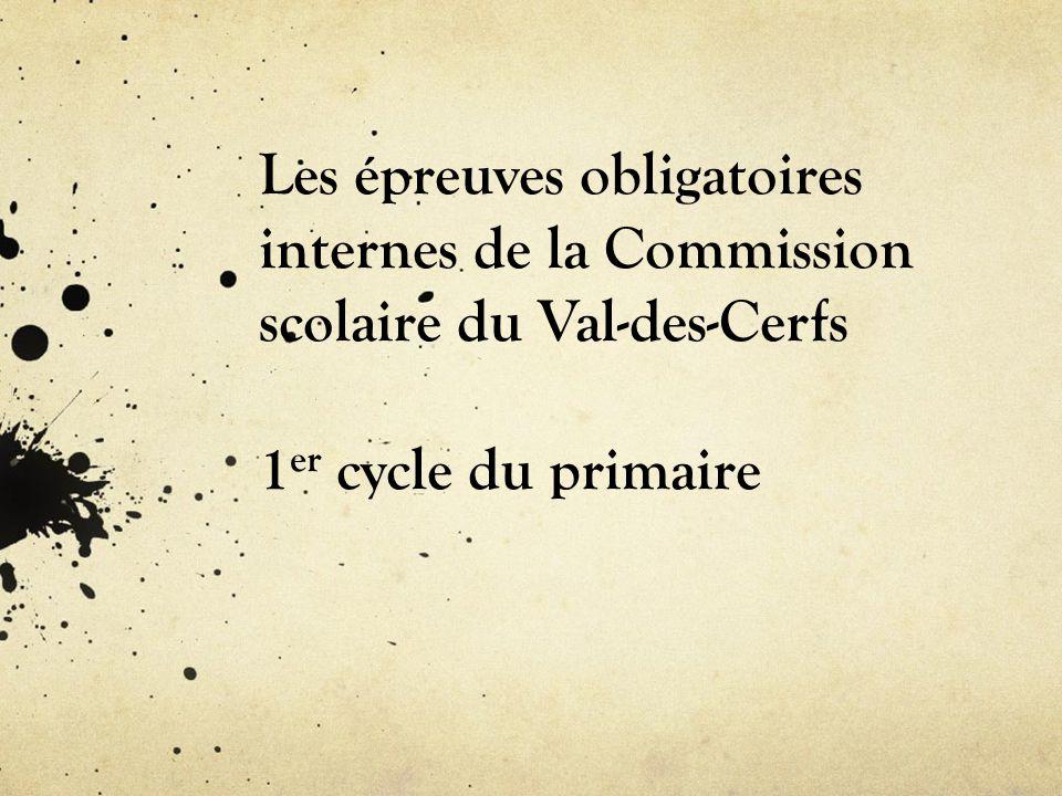 Les épreuves obligatoires internes de la Commission scolaire du Val-des-Cerfs 1er cycle du primaire
