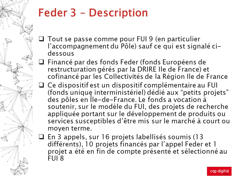 Feder 3 – Description Tout se passe comme pour FUI 9 (en particulier l'accompagnement du Pôle) sauf ce qui est signalé ci-dessous.