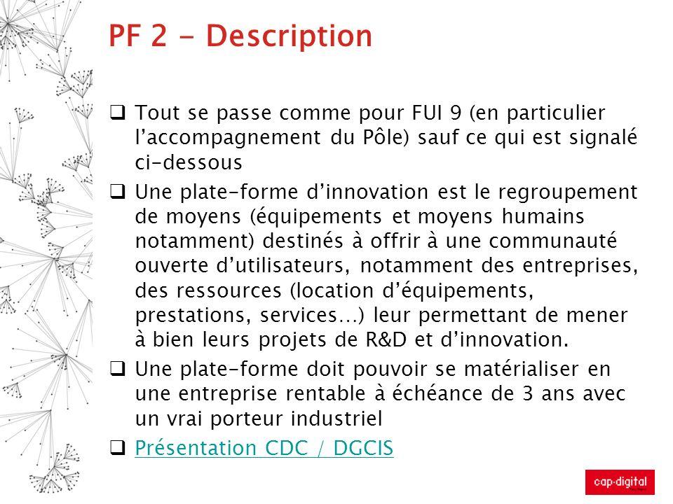 PF 2 - DescriptionTout se passe comme pour FUI 9 (en particulier l'accompagnement du Pôle) sauf ce qui est signalé ci-dessous.