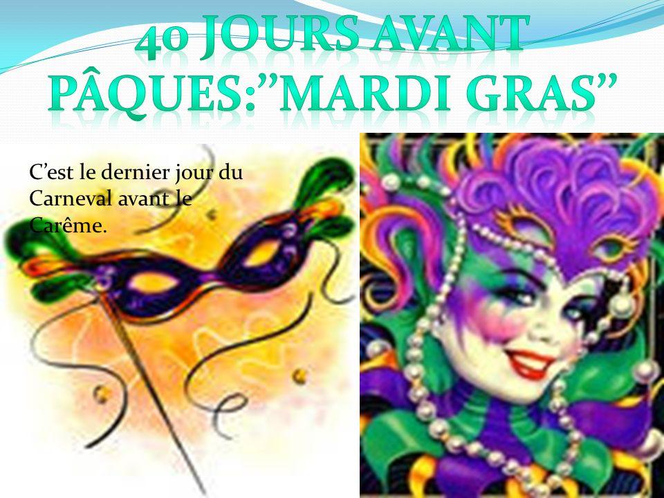 40 jours avant Pâques:''Mardi Gras''