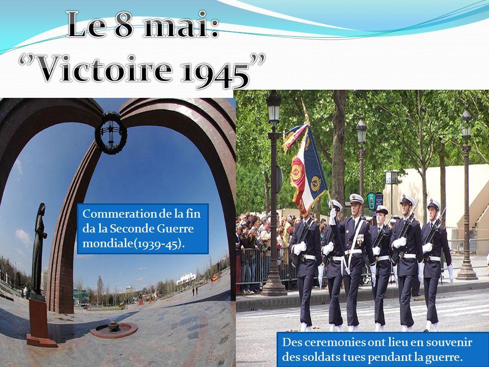 Le 8 mai: ''Victoire 1945'' Commeration de la fin da la Seconde Guerre mondiale(1939-45).
