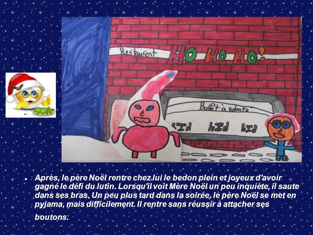 Après, le père Noël rentre chez lui le bedon plein et joyeux d avoir gagné le défi du lutin.