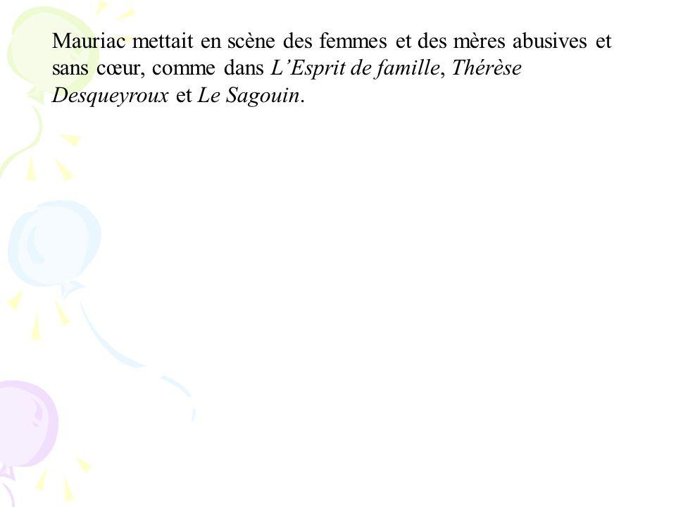 Mauriac mettait en scène des femmes et des mères abusives et sans cœur, comme dans L'Esprit de famille, Thérèse Desqueyroux et Le Sagouin.