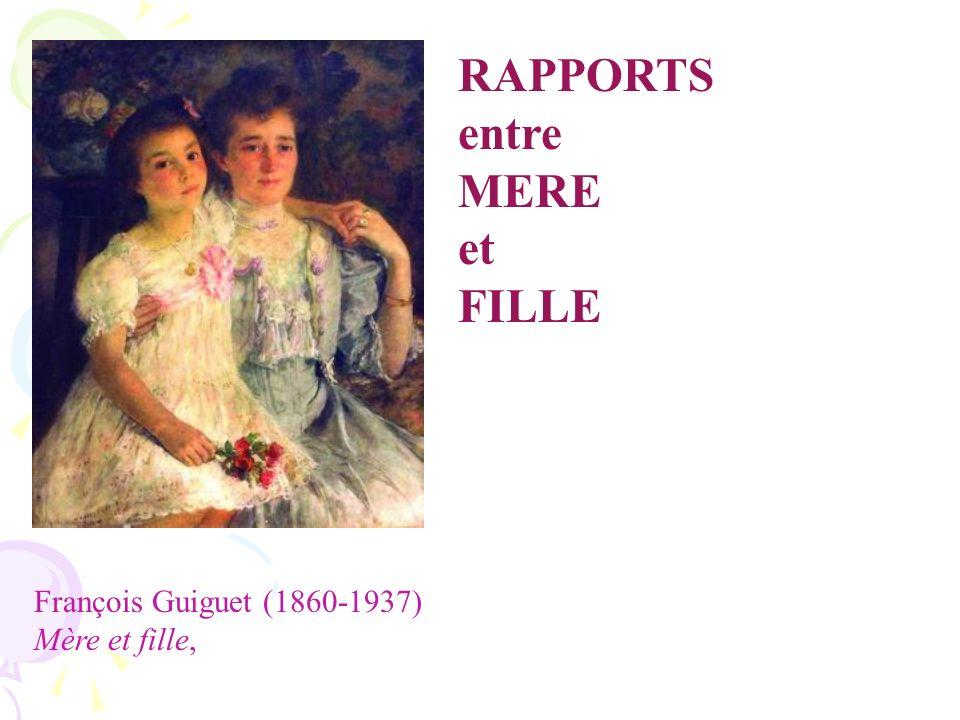 RAPPORTS entre MERE et FILLE François Guiguet (1860-1937)