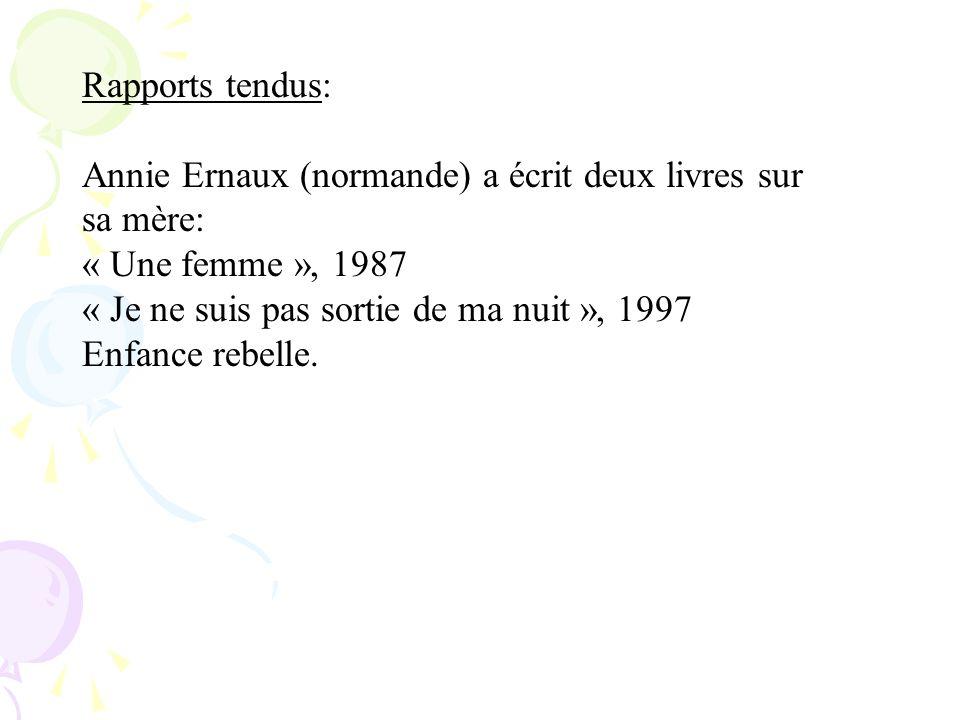 Rapports tendus:Annie Ernaux (normande) a écrit deux livres sur sa mère: « Une femme », 1987. « Je ne suis pas sortie de ma nuit », 1997.