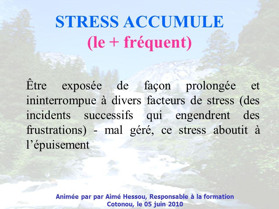 STRESS ACCUMULE (le + fréquent)