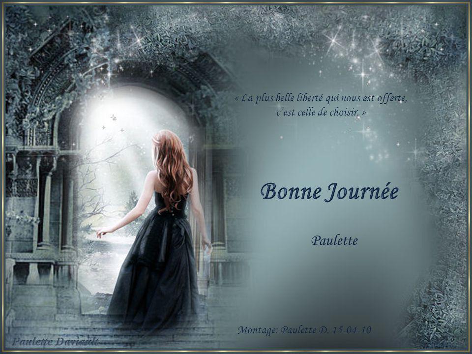 Bonne Journée Paulette « La plus belle liberté qui nous est offerte,