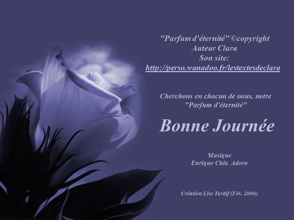 Bonne Journée Parfum d éternité ©copyright Auteur Clara Son site: