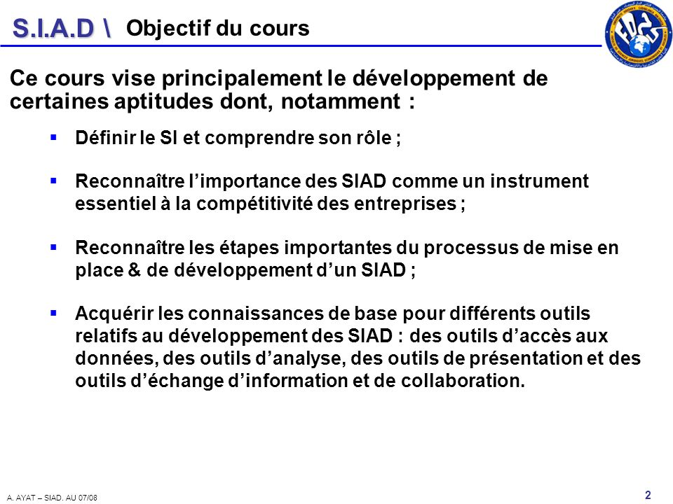 Objectif du cours Ce cours vise principalement le développement de certaines aptitudes dont, notamment :