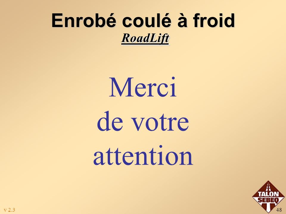 Enrobé coulé à froid RoadLift Merci de votre attention v 2.3