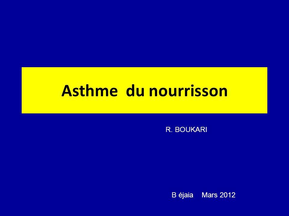 Asthme du nourrisson R. BOUKARI B éjaia Mars 2012
