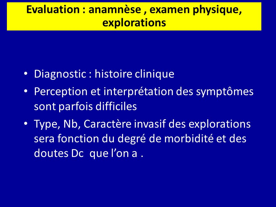 Evaluation : anamnèse , examen physique, explorations