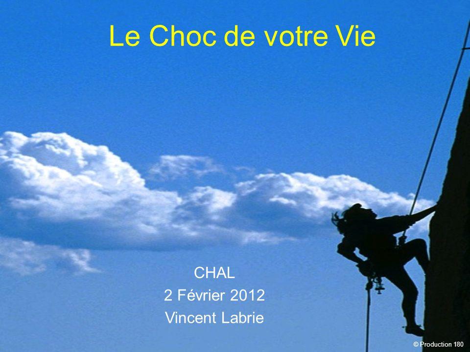 Le Choc de votre Vie CHAL 2 Février 2012 Vincent Labrie