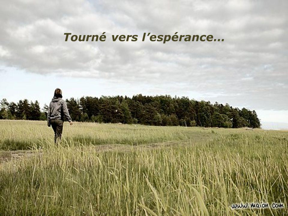 Tourné vers l'espérance…