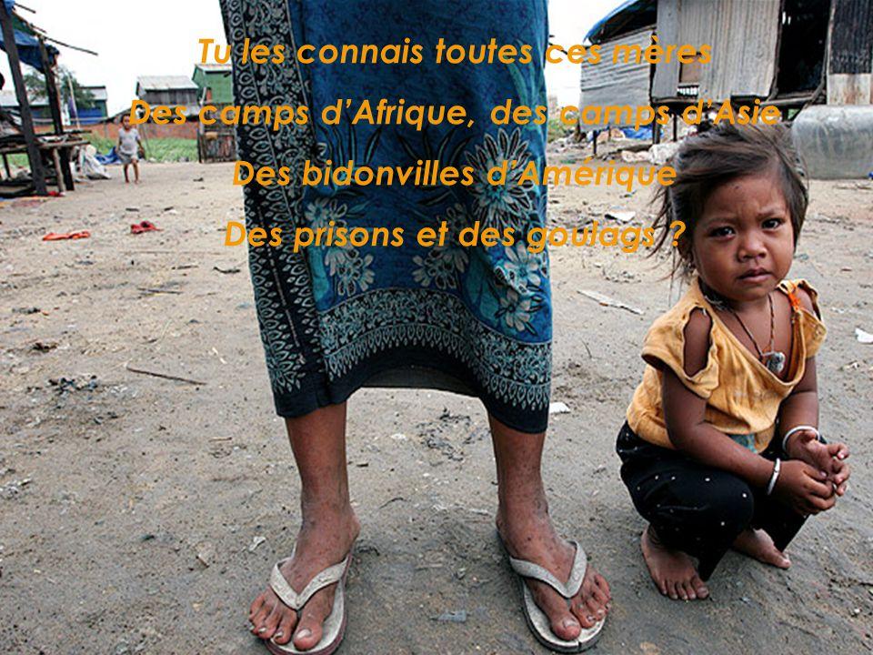 Tu les connais toutes ces mères Des camps d'Afrique, des camps d'Asie