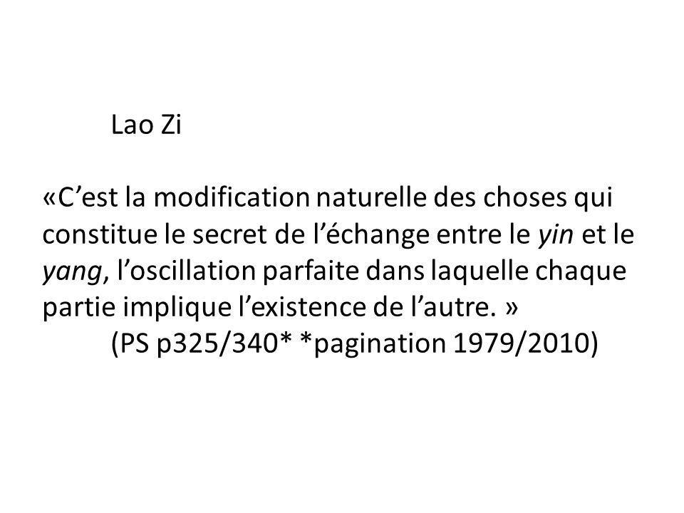 Lao Zi «C'est la modification naturelle des choses qui constitue le secret de l'échange entre le yin et le yang, l'oscillation parfaite dans laquelle chaque partie implique l'existence de l'autre.