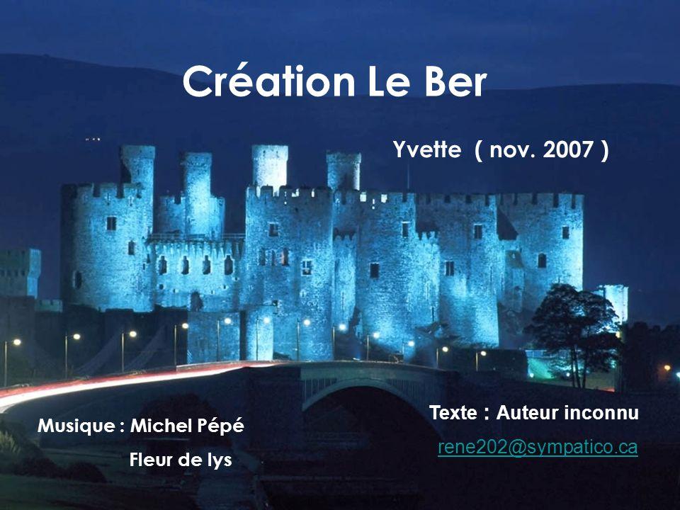 Création Le Ber Yvette ( nov. 2007 ) Texte : Auteur inconnu