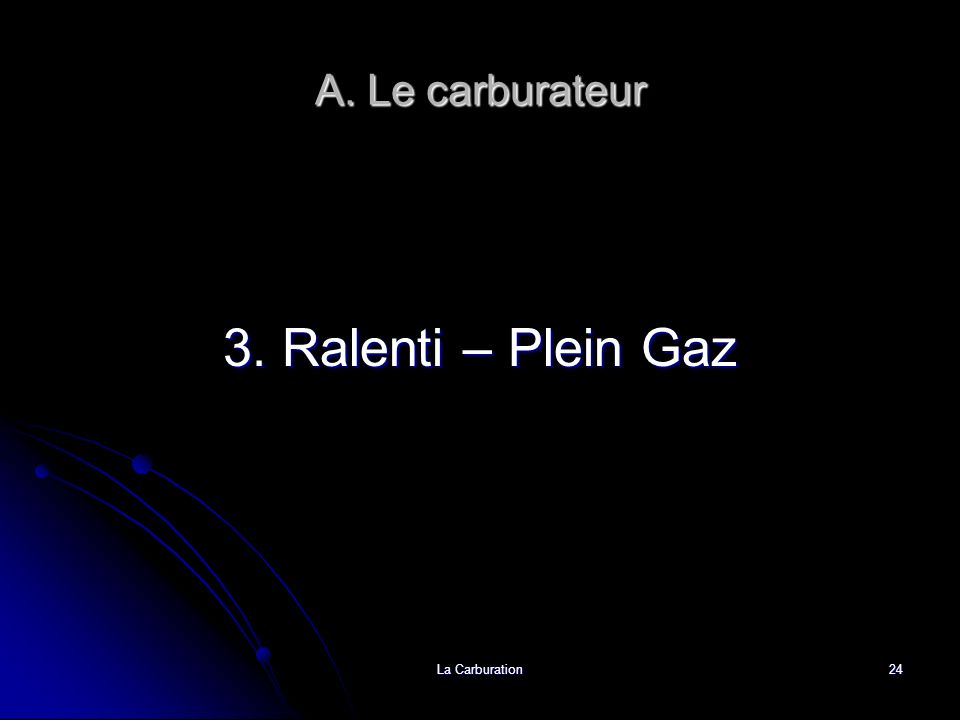 A. Le carburateur 3. Ralenti – Plein Gaz La Carburation