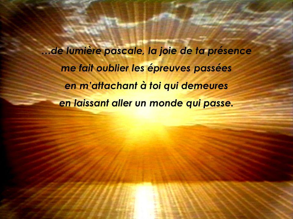 …de lumière pascale, la joie de ta présence
