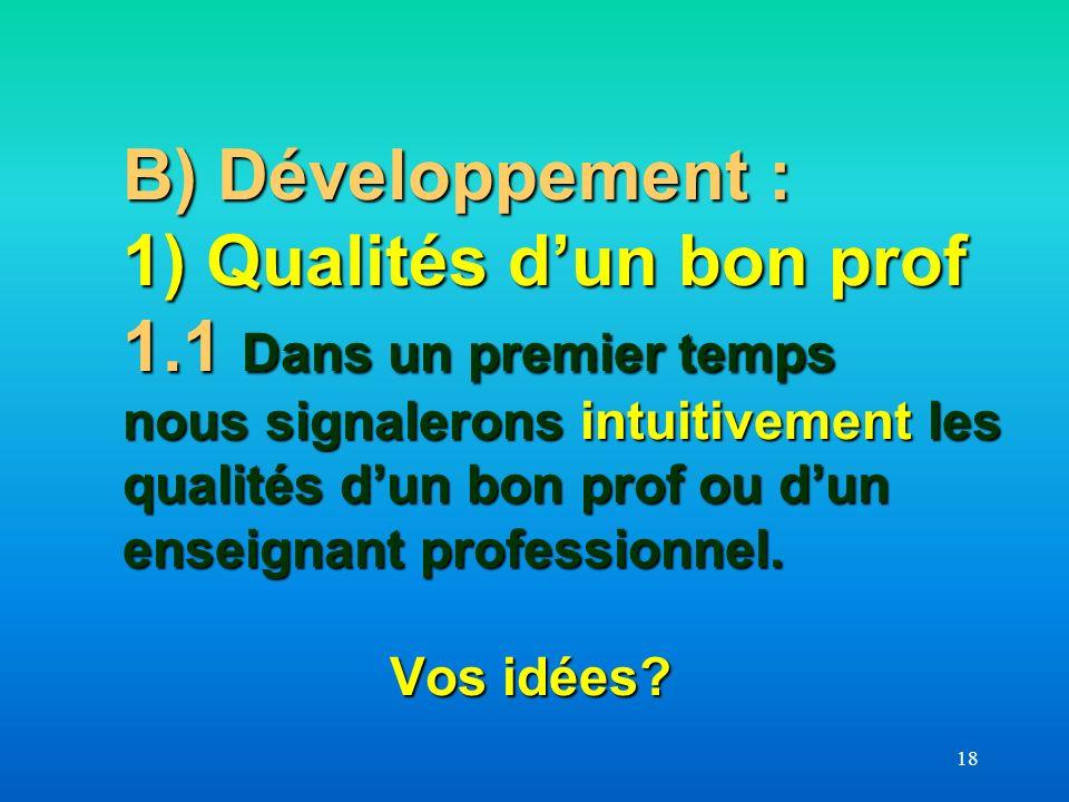 B) Développement : 1) Qualités d'un bon prof 1