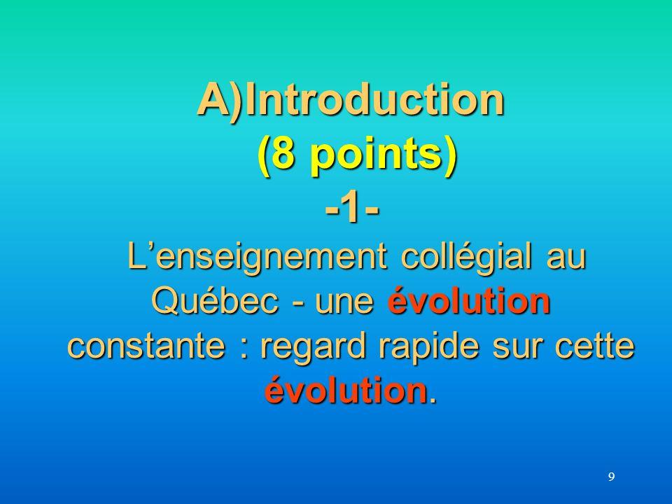 Introduction (8 points) -1- L'enseignement collégial au Québec - une évolution constante : regard rapide sur cette évolution.
