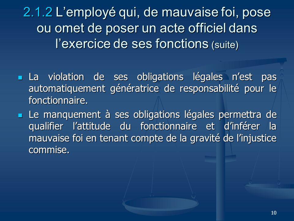 2.1.2 L'employé qui, de mauvaise foi, pose ou omet de poser un acte officiel dans l'exercice de ses fonctions (suite)