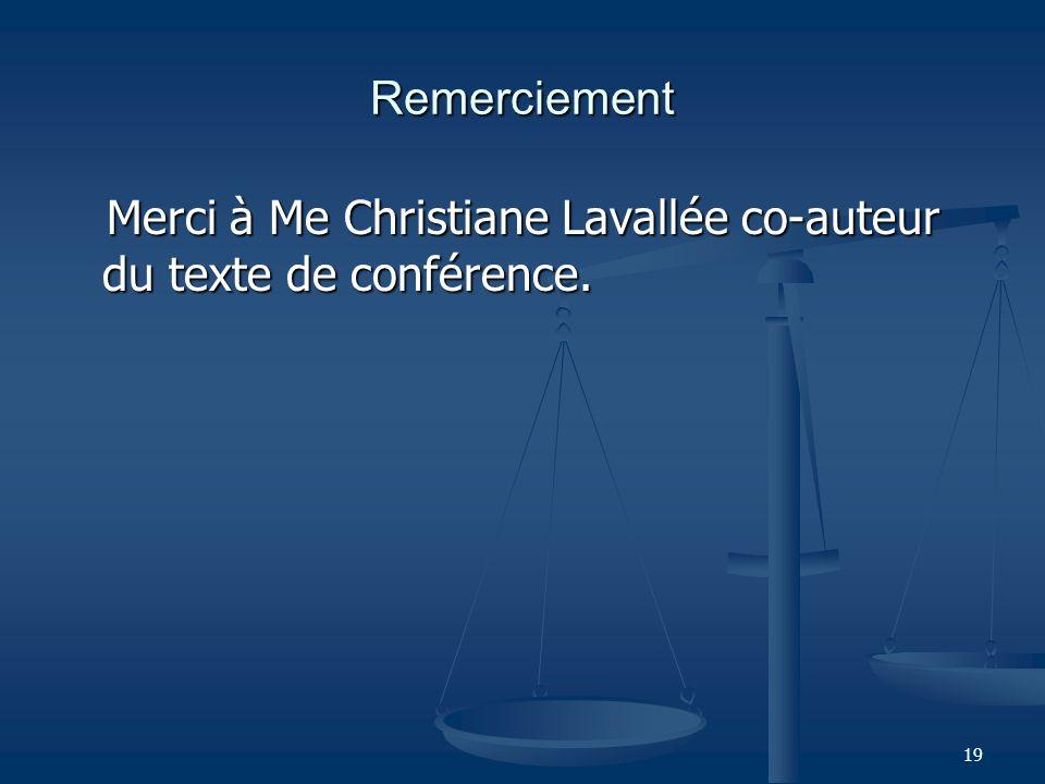 Remerciement Merci à Me Christiane Lavallée co-auteur du texte de conférence.