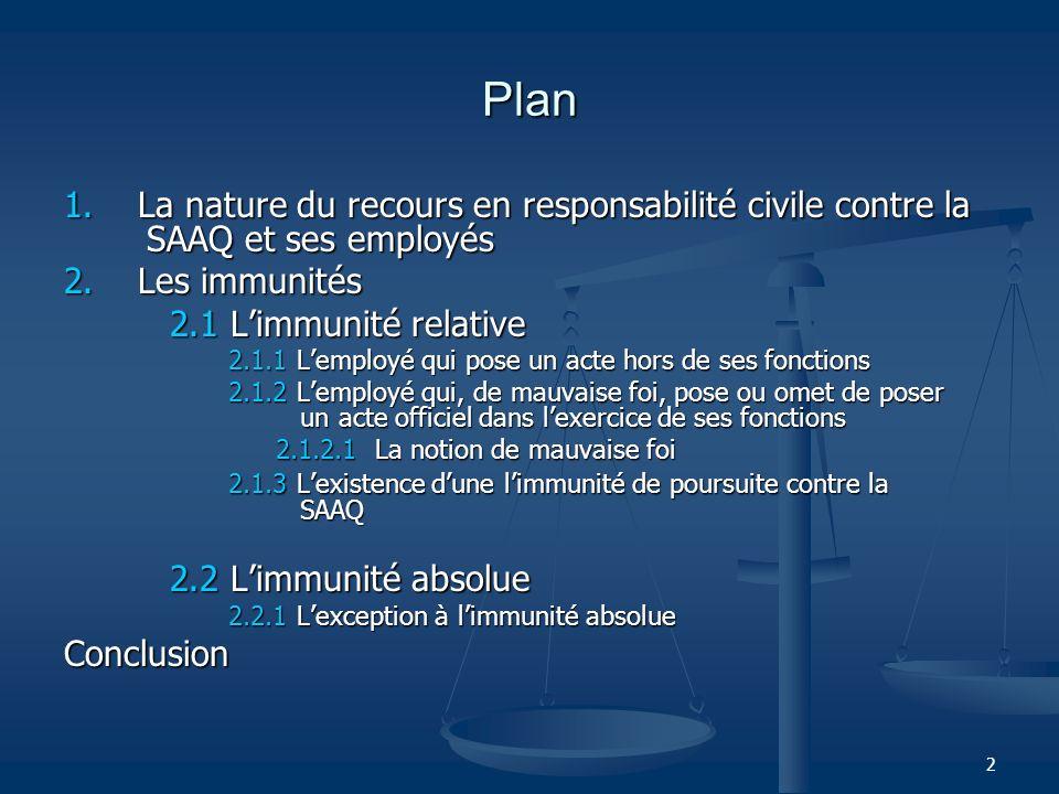 Plan1. La nature du recours en responsabilité civile contre la SAAQ et ses employés. 2. Les immunités.