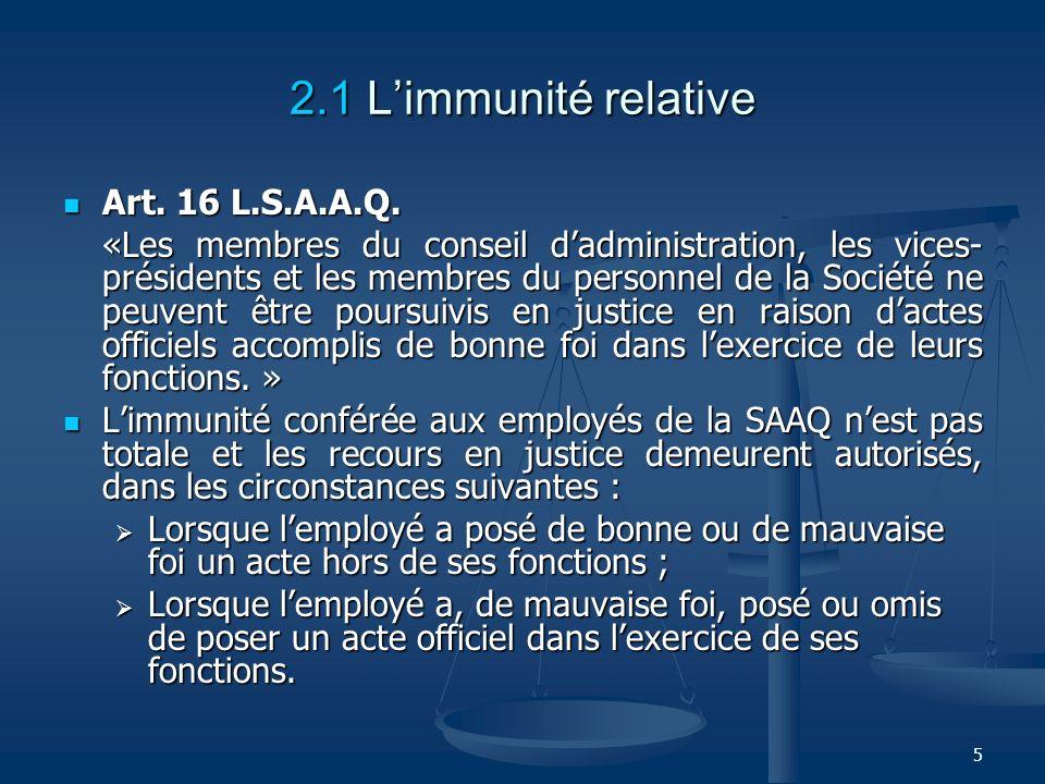 2.1 L'immunité relative Art. 16 L.S.A.A.Q.