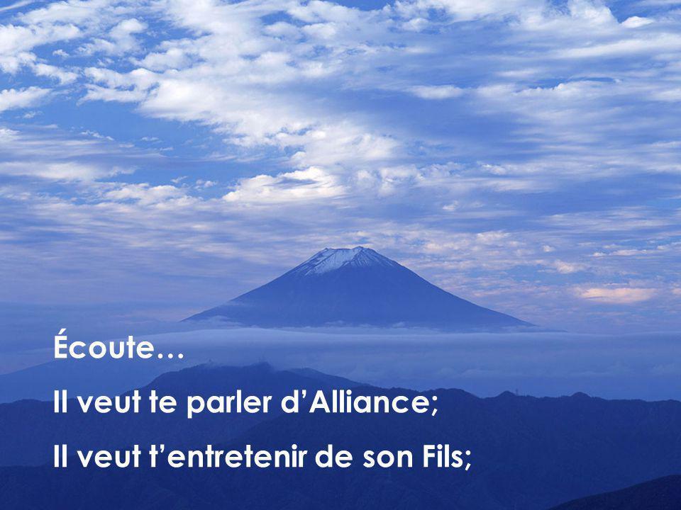 Écoute… Il veut te parler d'Alliance; Il veut t'entretenir de son Fils;