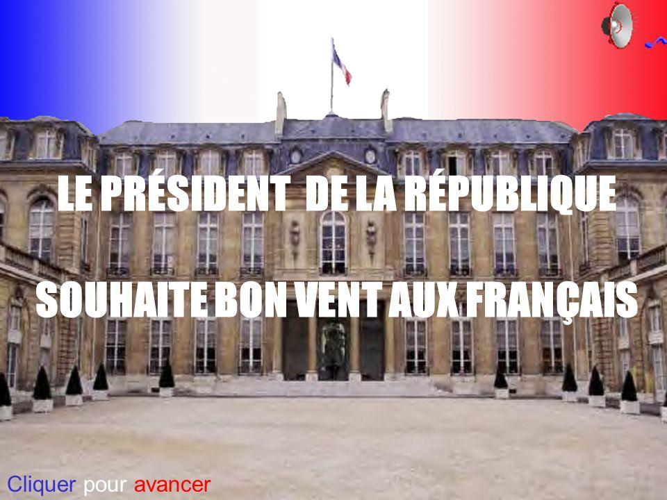 LE PRÉSIDENT DE LA RÉPUBLIQUE SOUHAITE BON VENT AUX FRANÇAIS