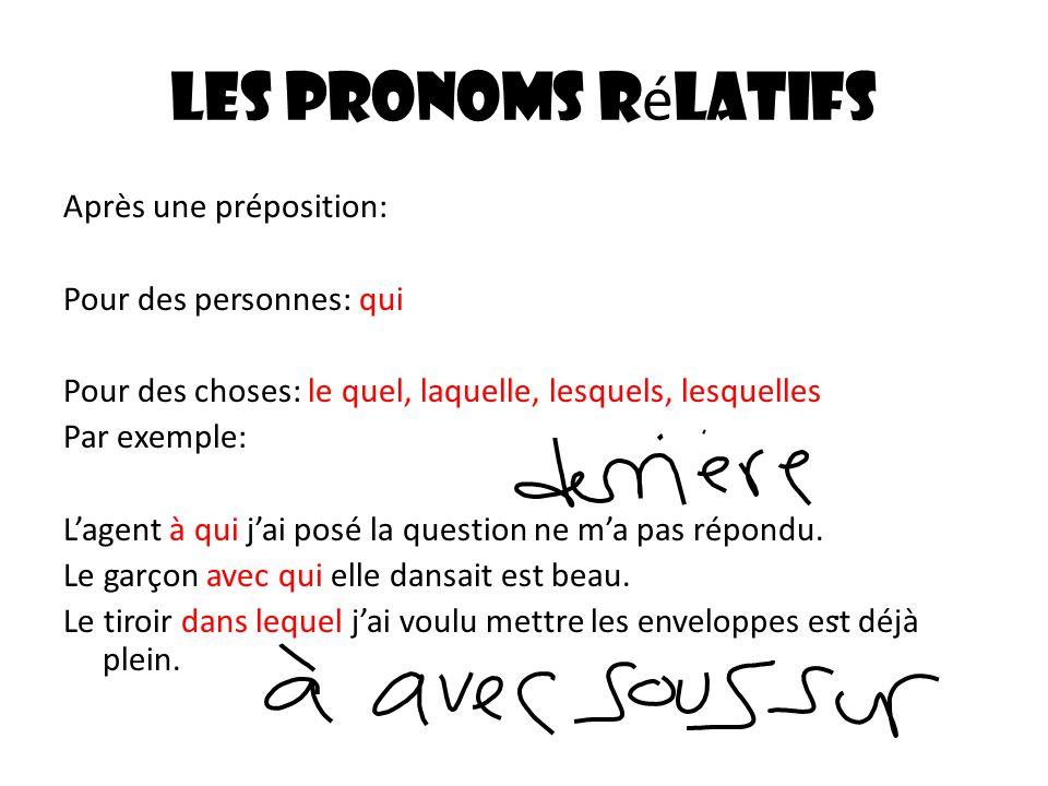 Les pronoms rélatifs . Après une préposition: Pour des personnes: qui