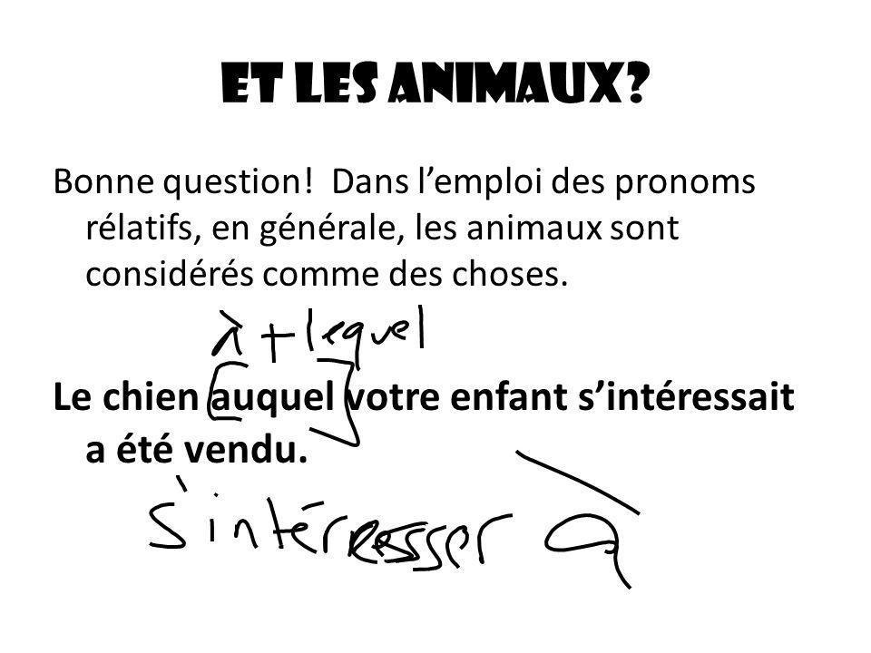Et les animaux Bonne question! Dans l'emploi des pronoms rélatifs, en générale, les animaux sont considérés comme des choses.