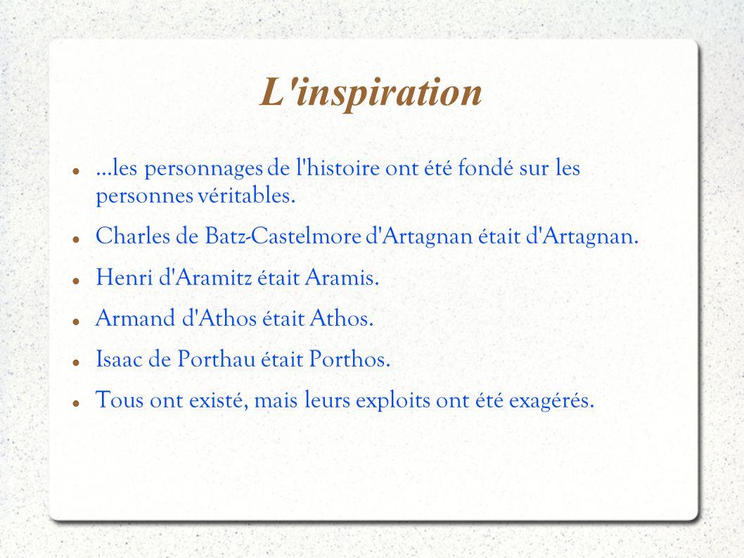 L inspiration ...les personnages de l histoire ont été fondé sur les personnes véritables. Charles de Batz-Castelmore d Artagnan était d Artagnan.