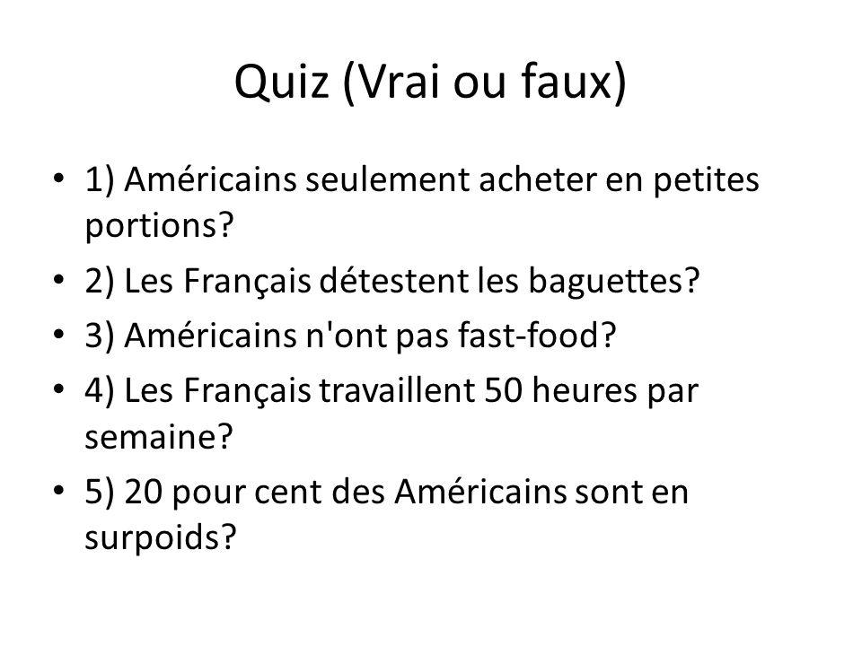 Quiz (Vrai ou faux) 1) Américains seulement acheter en petites portions 2) Les Français détestent les baguettes