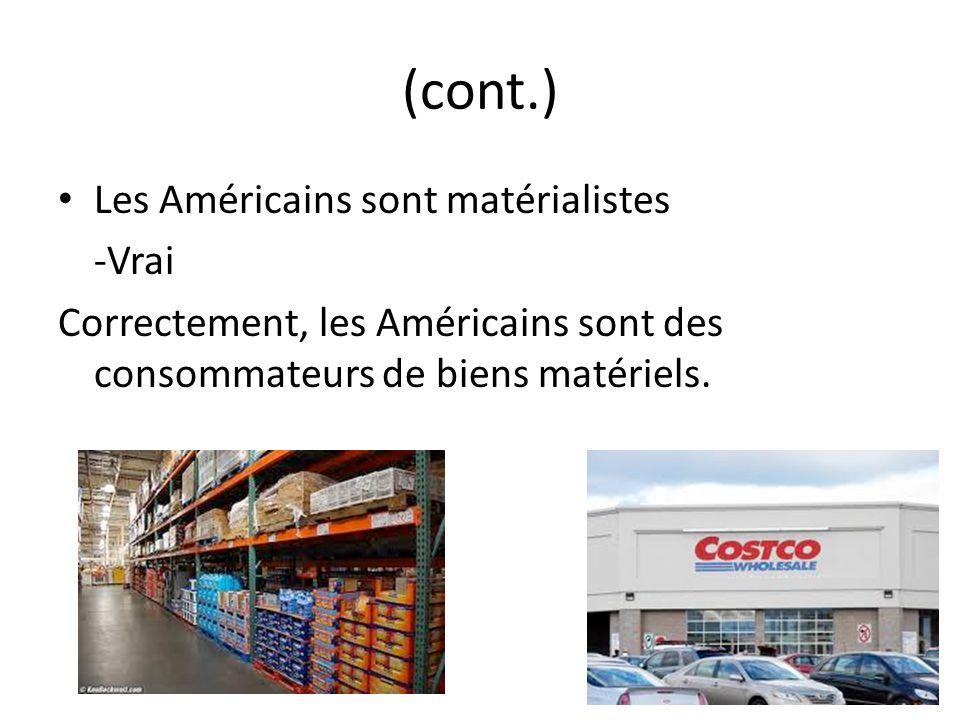 (cont.) Les Américains sont matérialistes -Vrai