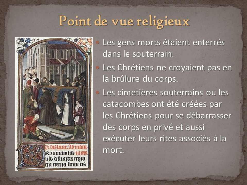 Point de vue religieux Les gens morts étaient enterrés dans le souterrain. Les Chrétiens ne croyaient pas en la brûlure du corps.
