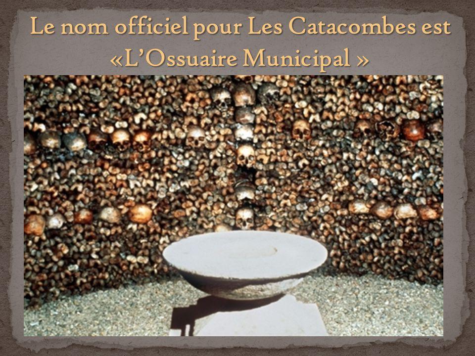Le nom officiel pour Les Catacombes est «L'Ossuaire Municipal »