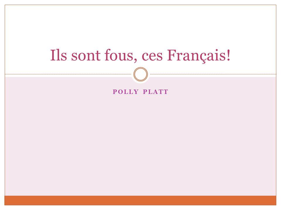 Ils sont fous, ces Français!
