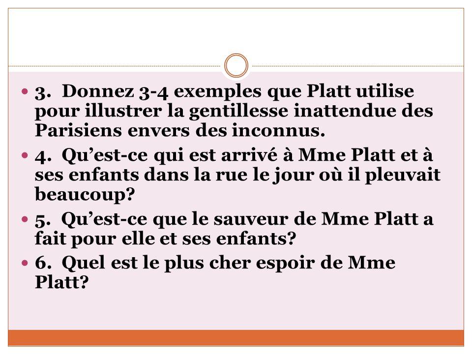 3. Donnez 3-4 exemples que Platt utilise pour illustrer la gentillesse inattendue des Parisiens envers des inconnus.