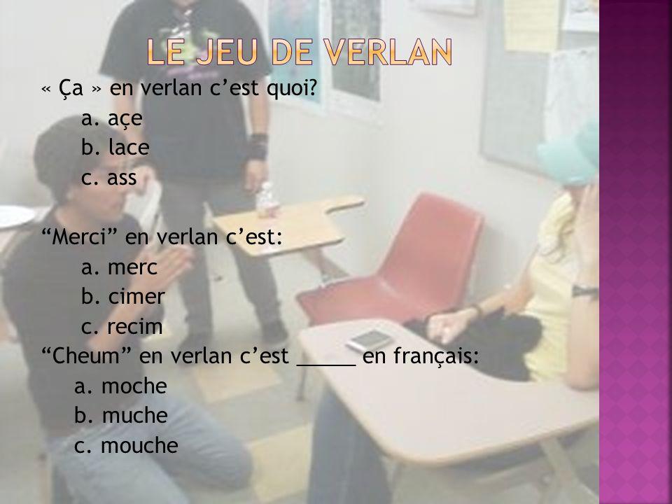 Le Jeu de Verlan « Ça » en verlan c'est quoi a. açe b. lace c. ass