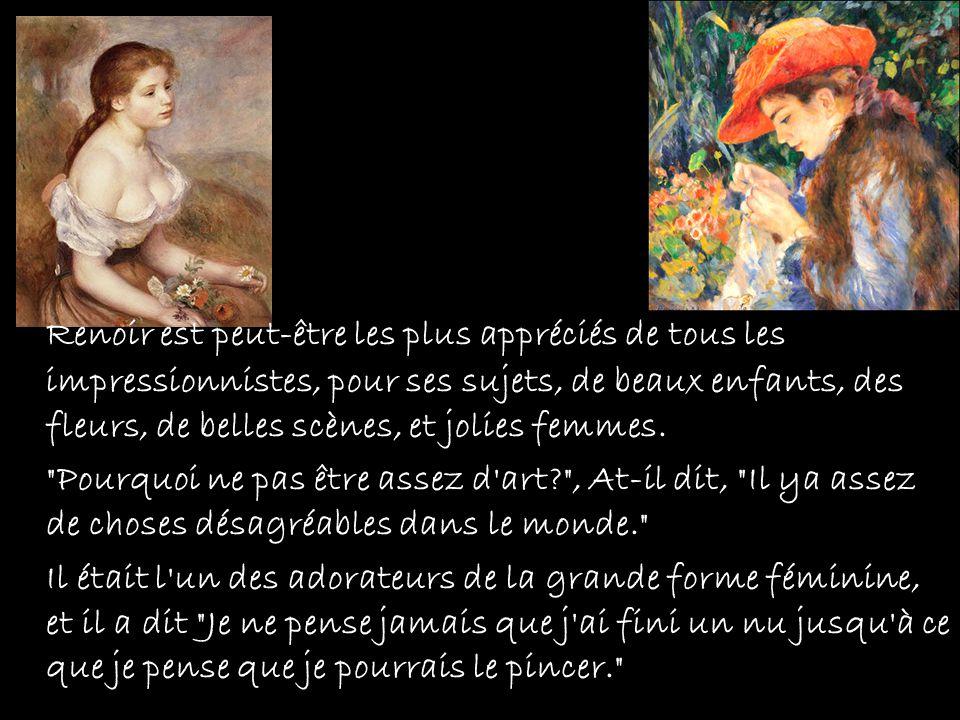 Renoir est peut-être les plus appréciés de tous les impressionnistes, pour ses sujets, de beaux enfants, des fleurs, de belles scènes, et jolies femmes.