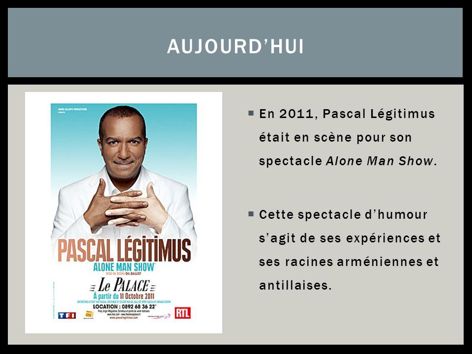 Aujourd'hui En 2011, Pascal Légitimus était en scène pour son spectacle Alone Man Show.