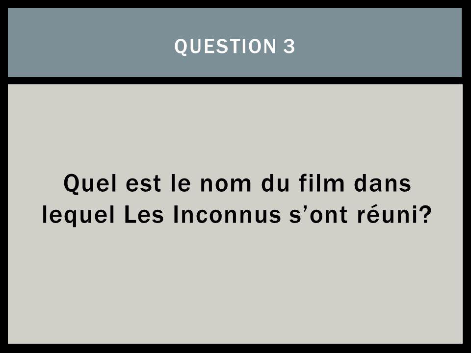 Quel est le nom du film dans lequel Les Inconnus s'ont réuni