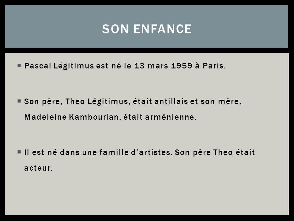 SON ENFANCE Pascal Légitimus est né le 13 mars 1959 à Paris.