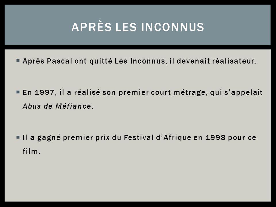 Après Les Inconnus Après Pascal ont quitté Les Inconnus, il devenait réalisateur.